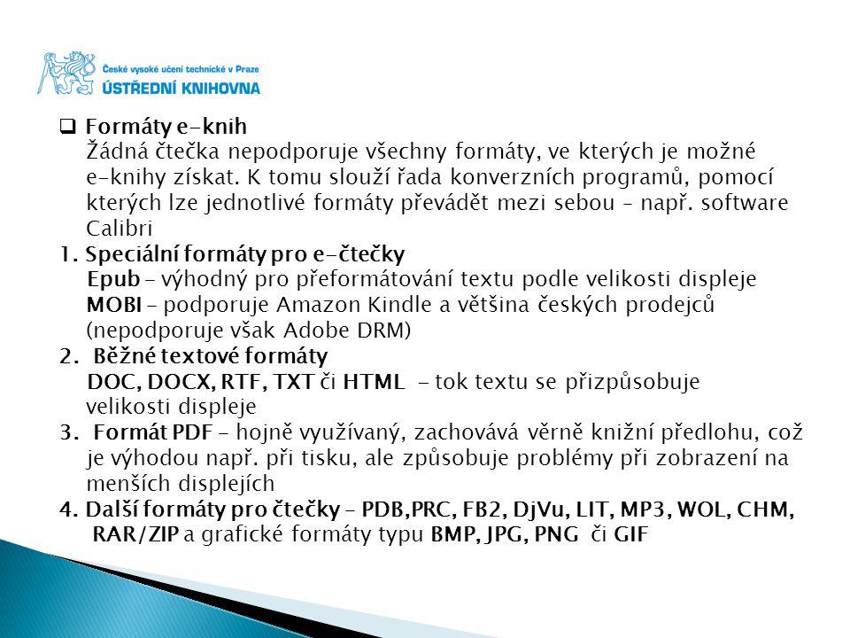 Formáty e-knih Žádná čtečka nepodporuje všechny formáty, ve kterých je možné. e-knihy získat. K tomu slouží řada konverzních programů, pomocí.
