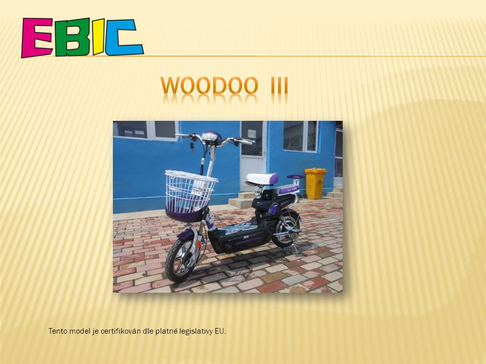 WOODOO III Tento model je certifikován dle platné legislativy EU.