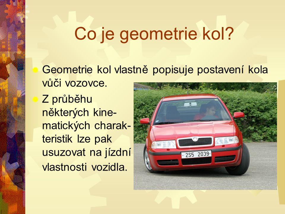 Co je geometrie kol Geometrie kol vlastně popisuje postavení kola vůči vozovce.
