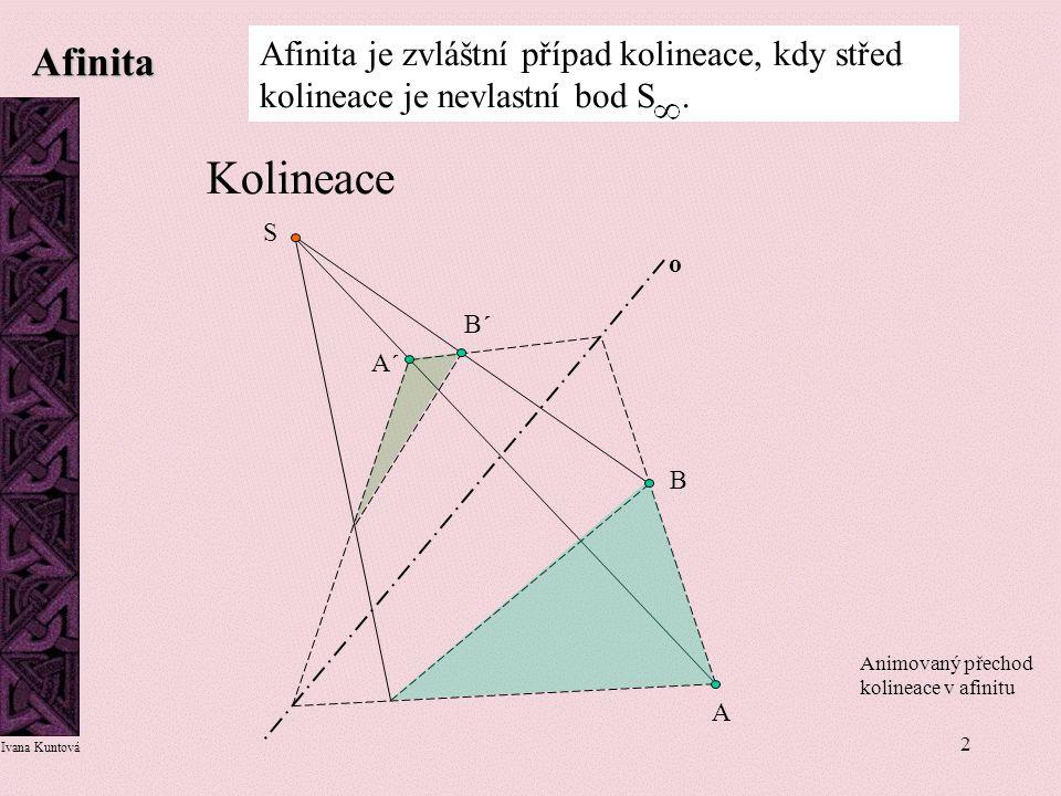 Afinita Afinita je zvláštní případ kolineace, kdy střed kolineace je nevlastní bod S . Kolineace.