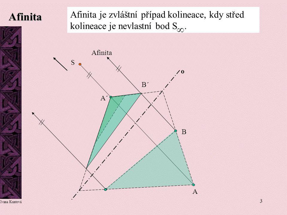 Afinita Afinita je zvláštní případ kolineace, kdy střed kolineace je nevlastní bod S . Afinita. S.
