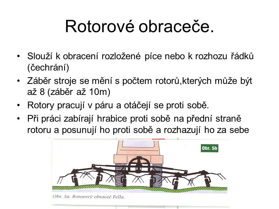 Rotorové obraceče. Slouží k obracení rozložené píce nebo k rozhozu řádků (čechrání)
