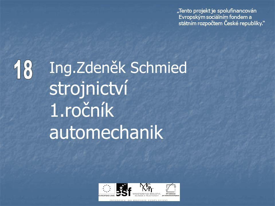 Ing.Zdeněk Schmied strojnictví 1.ročník automechanik