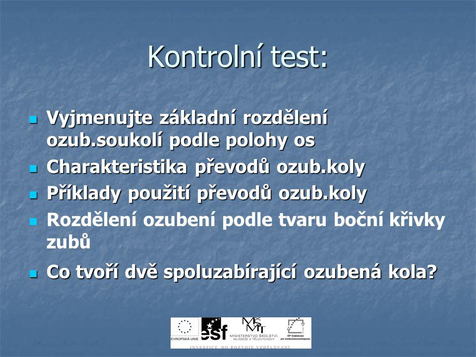 Kontrolní test: Vyjmenujte základní rozdělení ozub.soukolí podle polohy os. Charakteristika převodů ozub.koly.