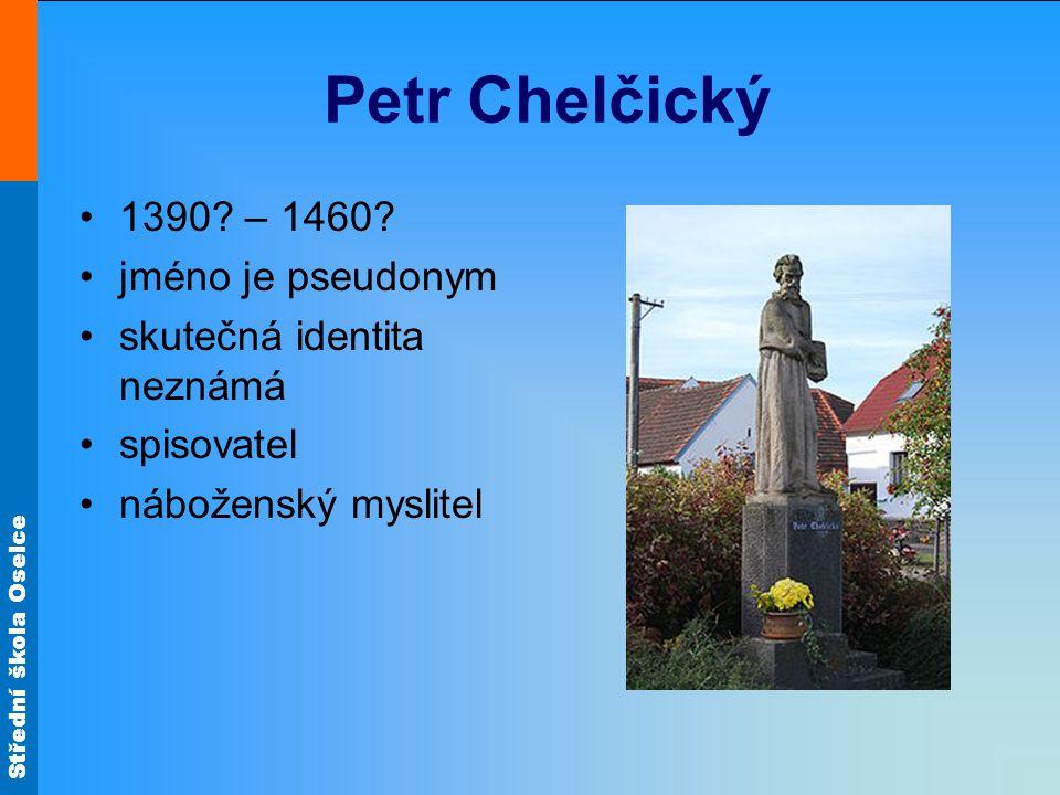 Petr Chelčický 1390 – 1460 jméno je pseudonym