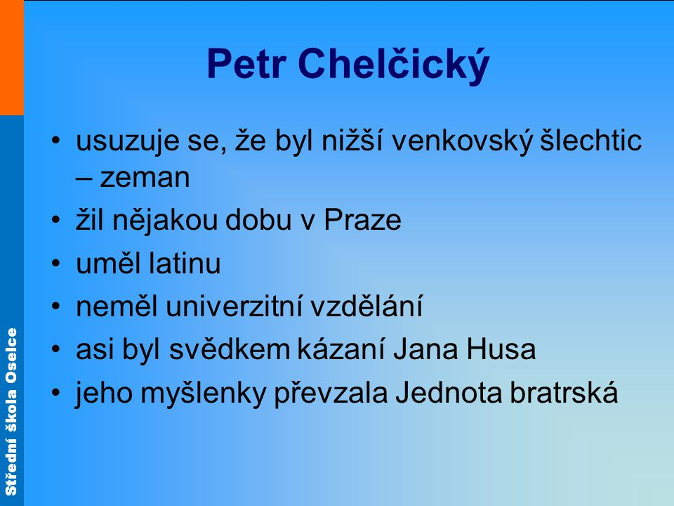 Petr Chelčický usuzuje se, že byl nižší venkovský šlechtic – zeman