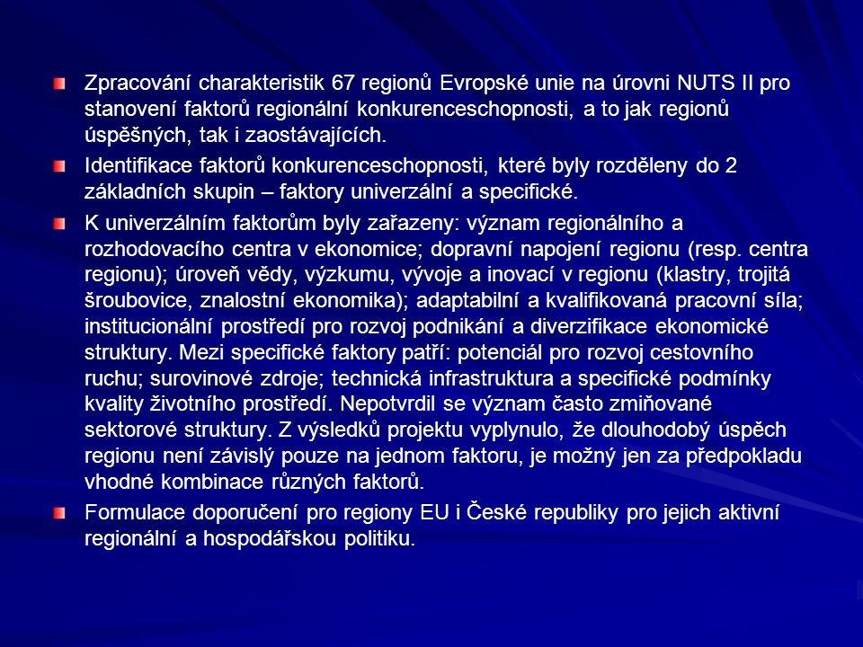 Zpracování charakteristik 67 regionů Evropské unie na úrovni NUTS II pro stanovení faktorů regionální konkurenceschopnosti, a to jak regionů úspěšných, tak i zaostávajících.