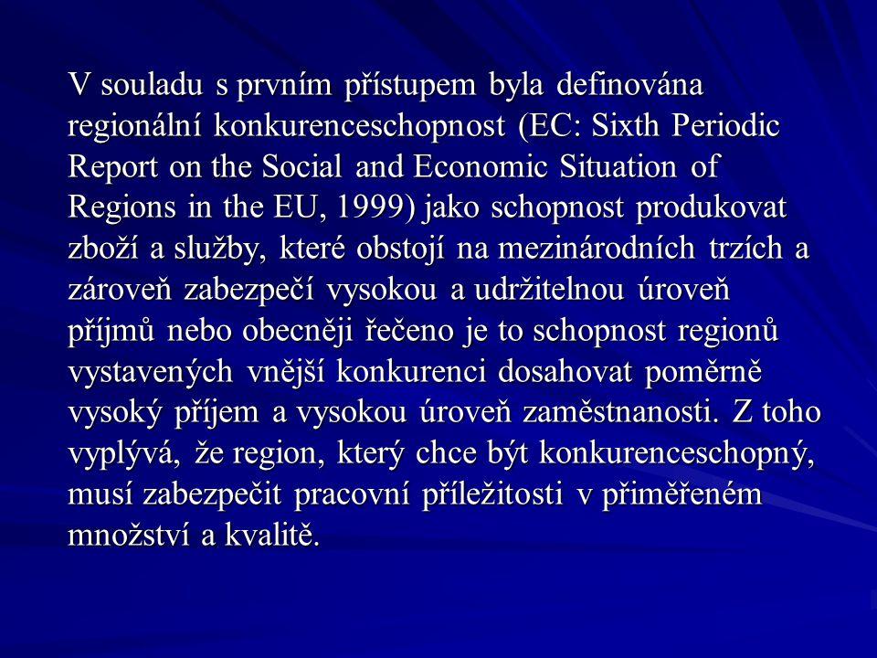 V souladu s prvním přístupem byla definována regionální konkurenceschopnost (EC: Sixth Periodic Report on the Social and Economic Situation of Regions in the EU, 1999) jako schopnost produkovat zboží a služby, které obstojí na mezinárodních trzích a zároveň zabezpečí vysokou a udržitelnou úroveň příjmů nebo obecněji řečeno je to schopnost regionů vystavených vnější konkurenci dosahovat poměrně vysoký příjem a vysokou úroveň zaměstnanosti.