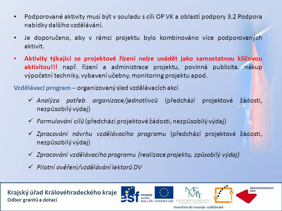 Podporované aktivity musí být v souladu s cíli OP VK a oblastí podpory 3.2 Podpora nabídky dalšího vzdělávání.