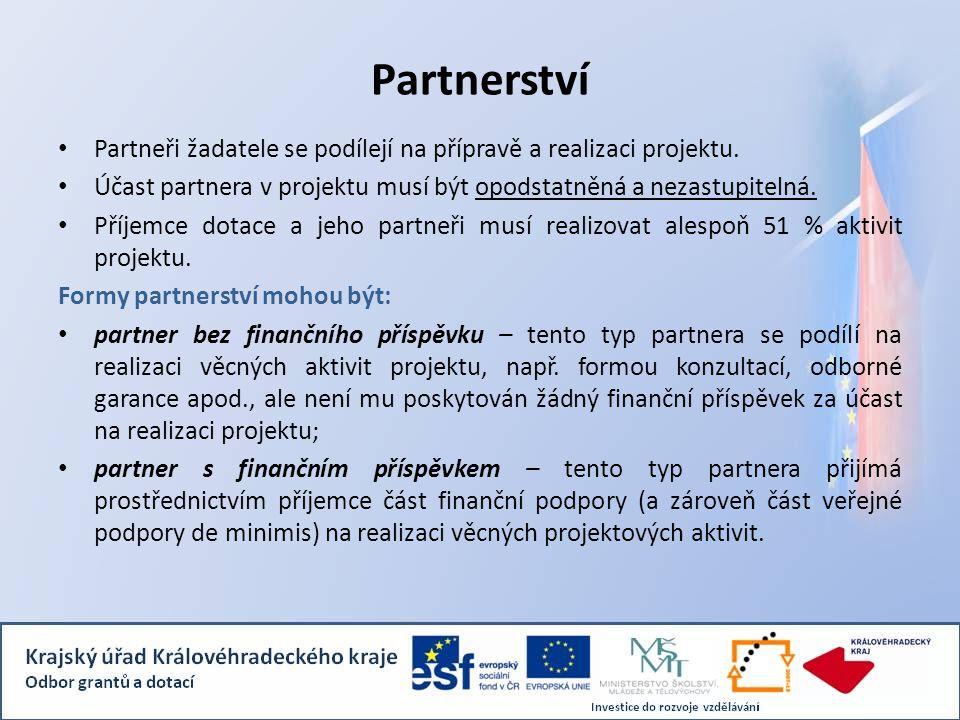 Partnerství Partneři žadatele se podílejí na přípravě a realizaci projektu. Účast partnera v projektu musí být opodstatněná a nezastupitelná.