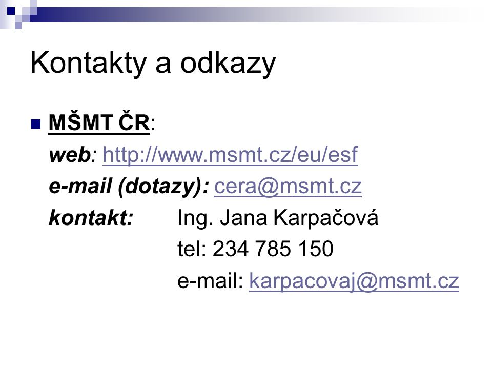 Kontakty a odkazy MŠMT ČR: web: http://www.msmt.cz/eu/esf