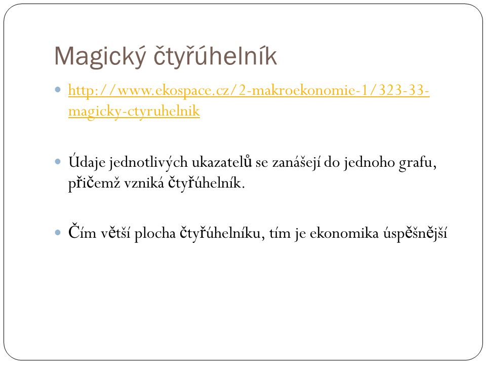 Magický čtyřúhelník http://www.ekospace.cz/2-makroekonomie-1/323-33- magicky-ctyruhelnik.