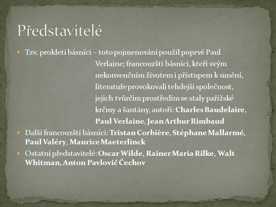Představitelé Tzv. prokletí básníci – toto pojmenování použil poprvé Paul. Verlaine; francouzští básníci, kteří svým.