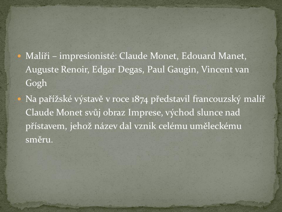 Malíři – impresionisté: Claude Monet, Edouard Manet, Auguste Renoir, Edgar Degas, Paul Gaugin, Vincent van Gogh