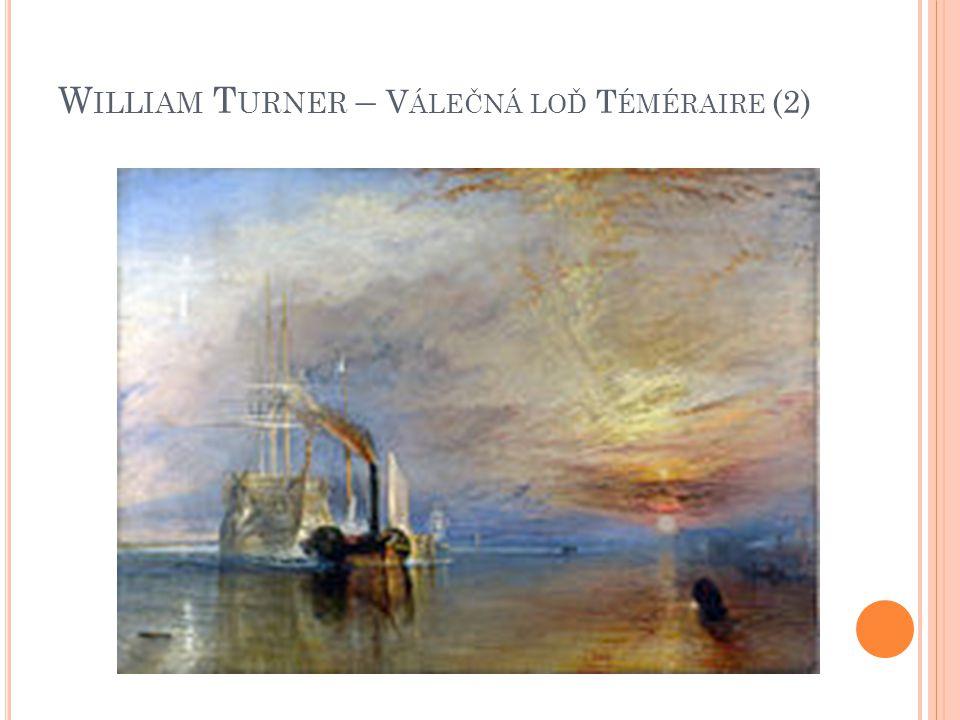 William Turner – Válečná loď Téméraire (2)