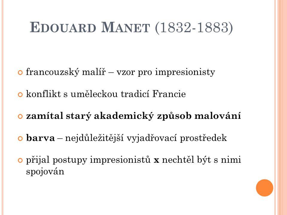 Edouard Manet (1832-1883) francouzský malíř – vzor pro impresionisty