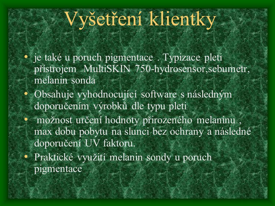 Vyšetření klientky je také u poruch pigmentace . Typizace pleti přístrojem MultiSKIN 750-hydrosensor,sebumetr, melanin sonda.