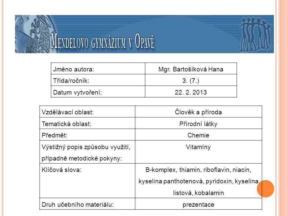 Jméno autora: Mgr. Bartošíková Hana. Třída/ročník: 3. (7.) Datum vytvoření: 22. 2. 2013. Vzdělávací oblast: