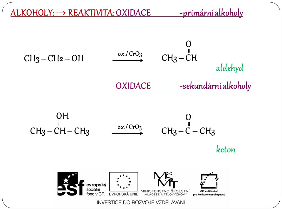 ALKOHOLY: → REAKTIVITA: OXIDACE -primární alkoholy