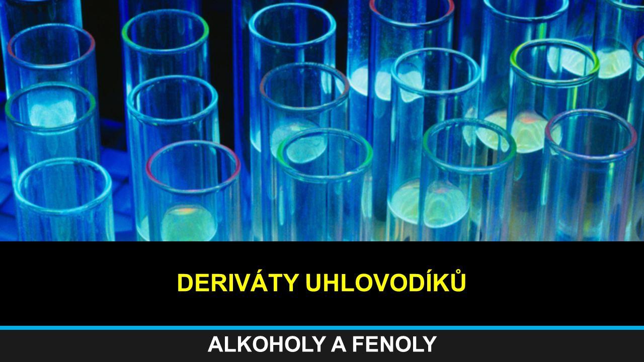DERIVÁTY UHLOVODÍKŮ ALKOHOLY A FENOLY
