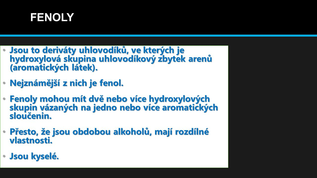 FENOLY Jsou to deriváty uhlovodíků, ve kterých je hydroxylová skupina uhlovodíkový zbytek arenů (aromatických látek).