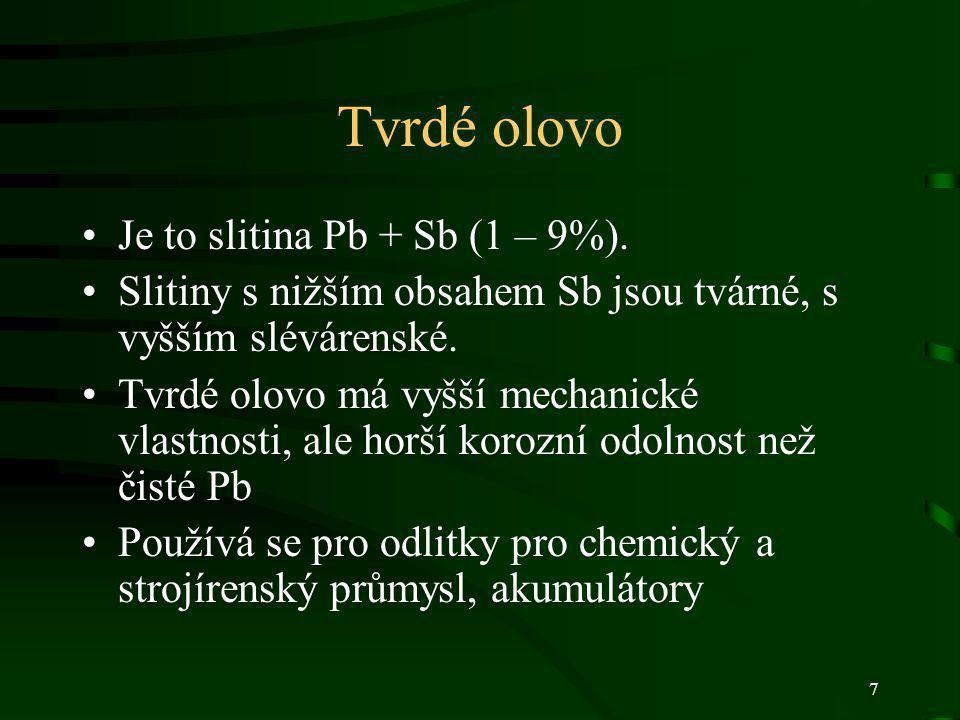 Tvrdé olovo Je to slitina Pb + Sb (1 – 9%).