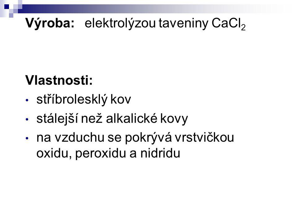 Výroba: elektrolýzou taveniny CaCl2