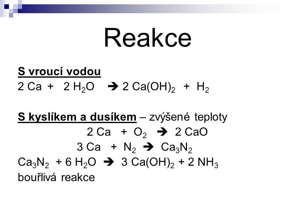 Reakce S vroucí vodou 2 Ca + 2 H2O  2 Ca(OH)2 + H2