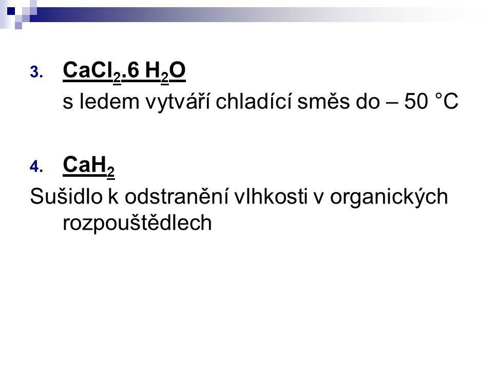 CaCl2.6 H2O s ledem vytváří chladící směs do – 50 °C.
