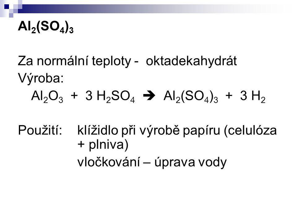 Al2(SO4)3 Za normální teploty - oktadekahydrát. Výroba: Al2O3 + 3 H2SO4  Al2(SO4)3 + 3 H2.