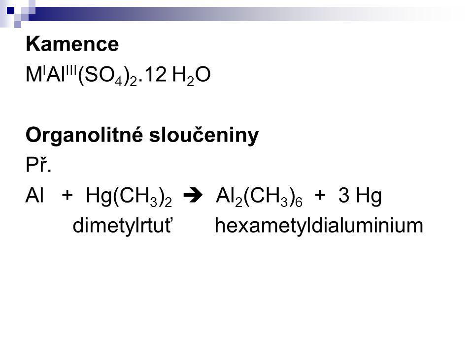 Kamence MIAlIII(SO4)2.12 H2O. Organolitné sloučeniny. Př. Al + Hg(CH3)2  Al2(CH3)6 + 3 Hg.