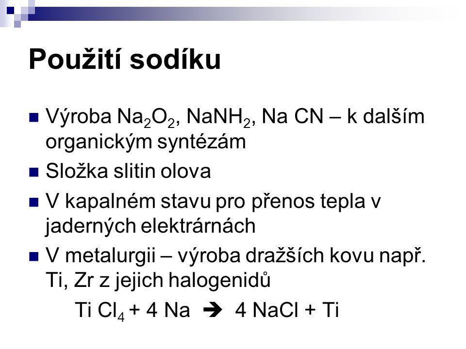 Použití sodíku Výroba Na2O2, NaNH2, Na CN – k dalším organickým syntézám. Složka slitin olova.