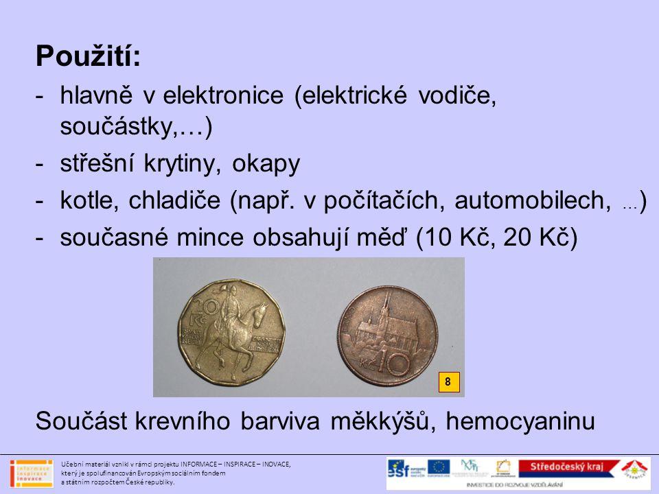 Použití: hlavně v elektronice (elektrické vodiče, součástky,…)