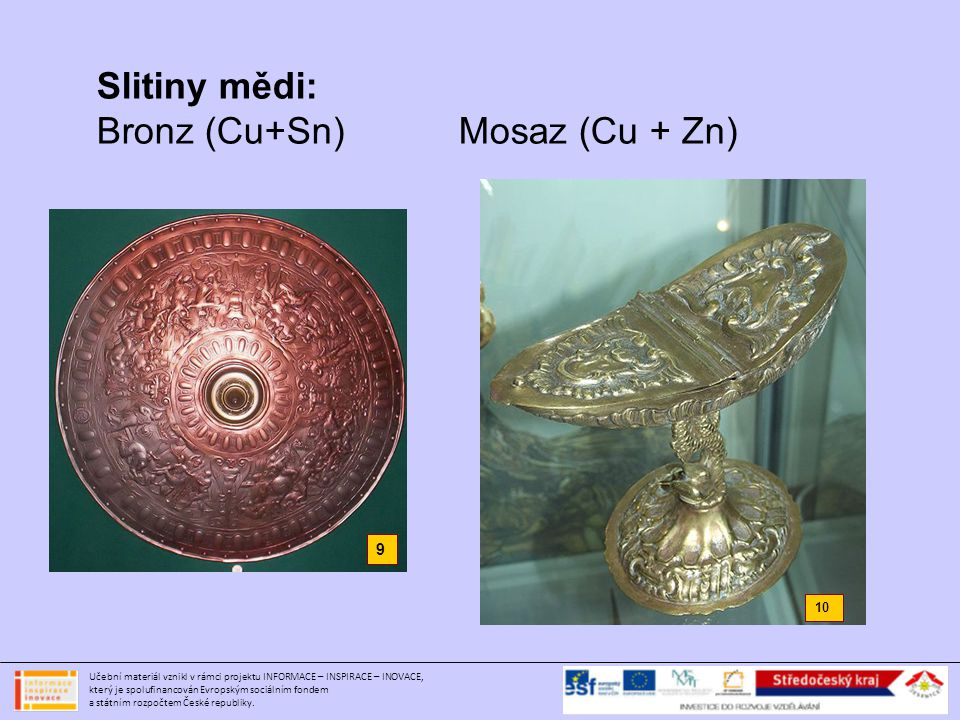 Bronz (Cu+Sn) Mosaz (Cu + Zn)