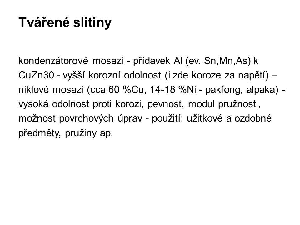 Tvářené slitiny kondenzátorové mosazi - přídavek Al (ev. Sn,Mn,As) k CuZn30 - vyšší korozní odolnost (i zde koroze za napětí) –