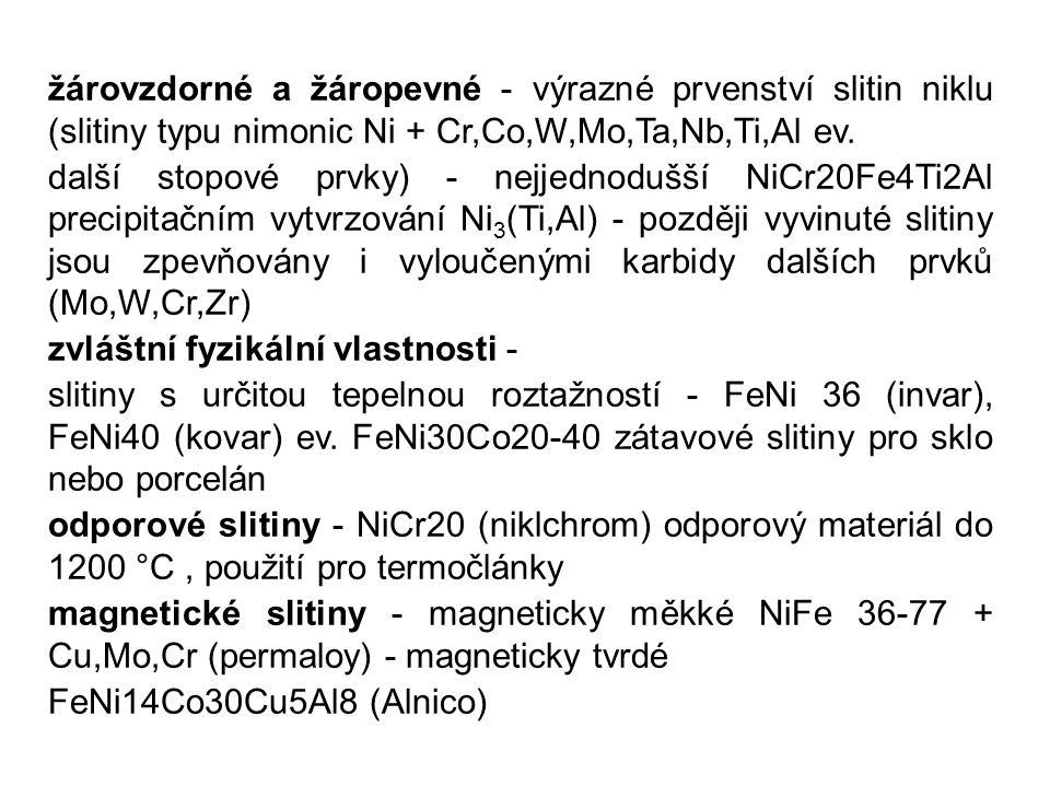 žárovzdorné a žáropevné - výrazné prvenství slitin niklu (slitiny typu nimonic Ni + Cr,Co,W,Mo,Ta,Nb,Ti,Al ev.