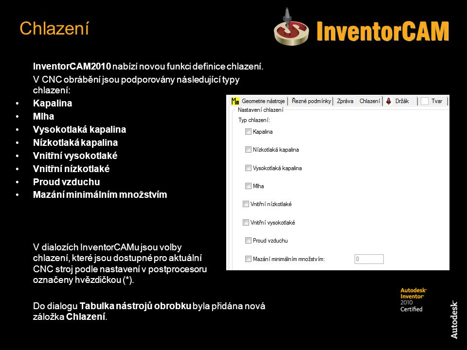 Chlazení InventorCAM2010 nabízí novou funkci definice chlazení.