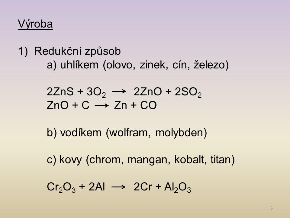Výroba Redukční způsob. a) uhlíkem (olovo, zinek, cín, železo) 2ZnS + 3O2 2ZnO + 2SO2. ZnO + C Zn + CO.