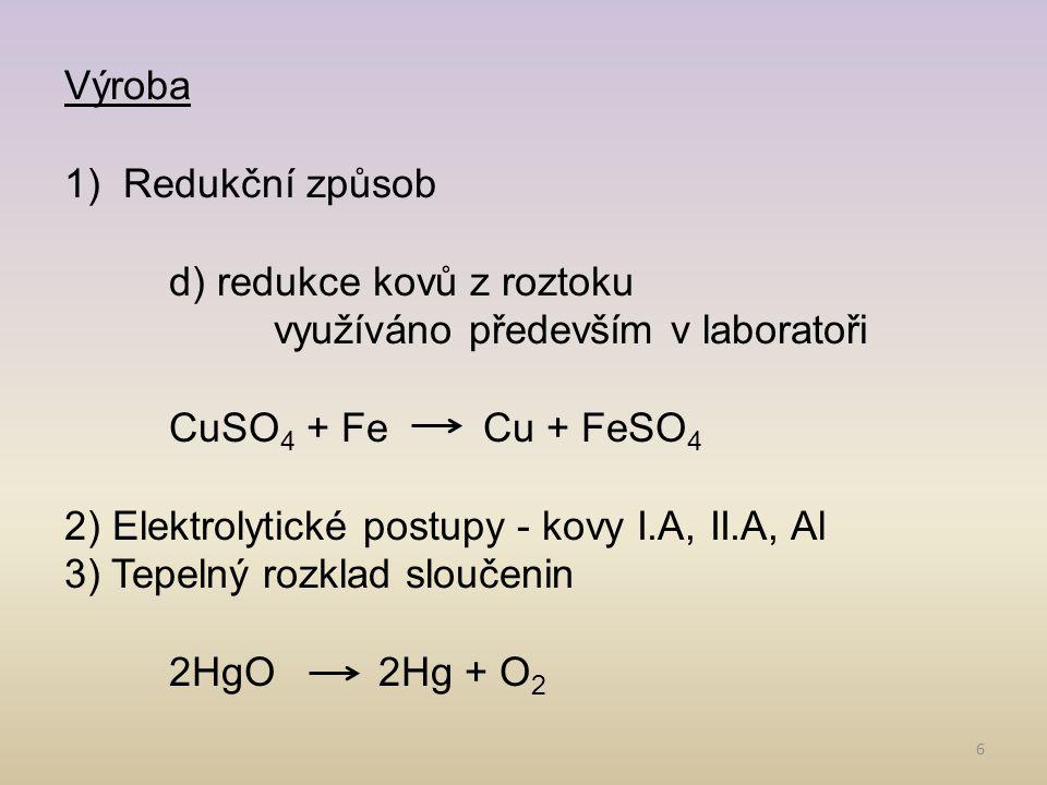 Výroba Redukční způsob. d) redukce kovů z roztoku. využíváno především v laboratoři. CuSO4 + Fe Cu + FeSO4.