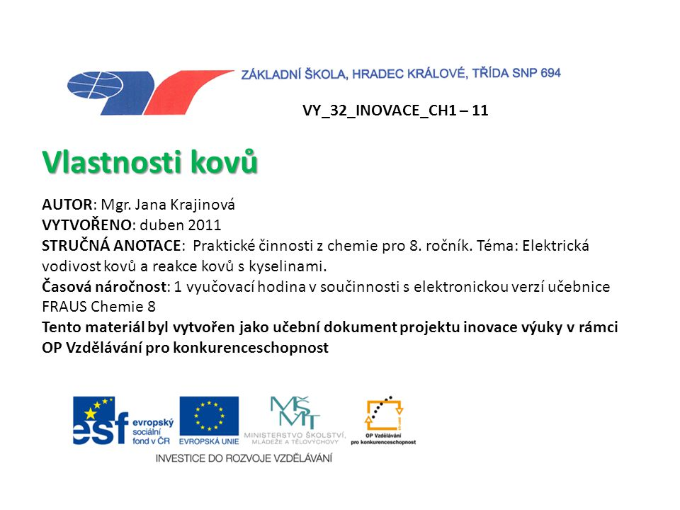 Vlastnosti kovů VY_32_INOVACE_CH1 – 11 AUTOR: Mgr. Jana Krajinová