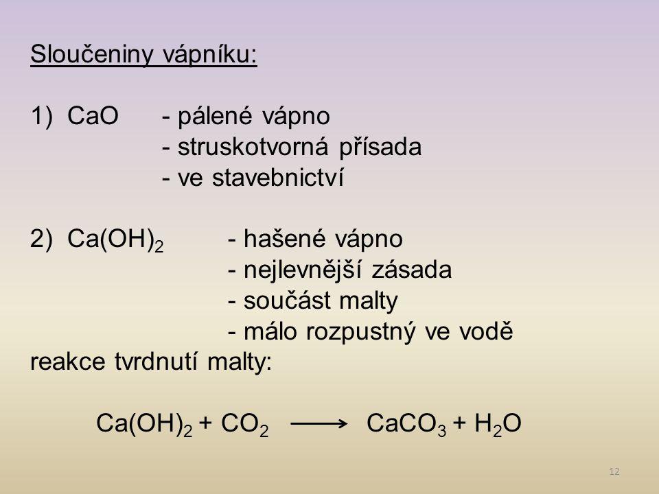 Sloučeniny vápníku: CaO - pálené vápno. - struskotvorná přísada. - ve stavebnictví. Ca(OH)2 - hašené vápno.