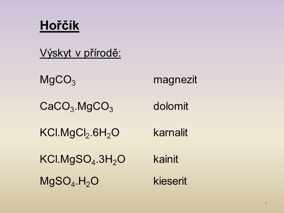 Hořčík Výskyt v přírodě: MgCO3 magnezit CaCO3.MgCO3 dolomit