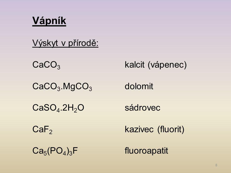 Vápník Výskyt v přírodě: CaCO3 kalcit (vápenec) CaCO3.MgCO3 dolomit