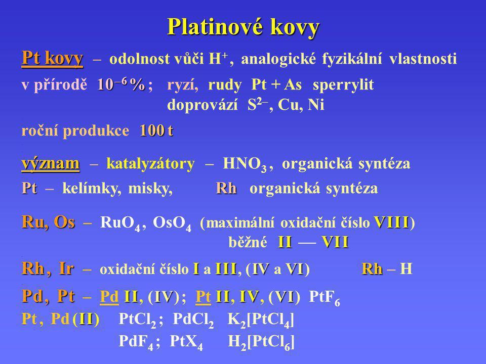 Platinové kovy Pt kovy – odolnost vůči H+ , analogické fyzikální vlastnosti. . v přírodě 10 – 6 % ; ryzí, rudy Pt + As sperrylit.