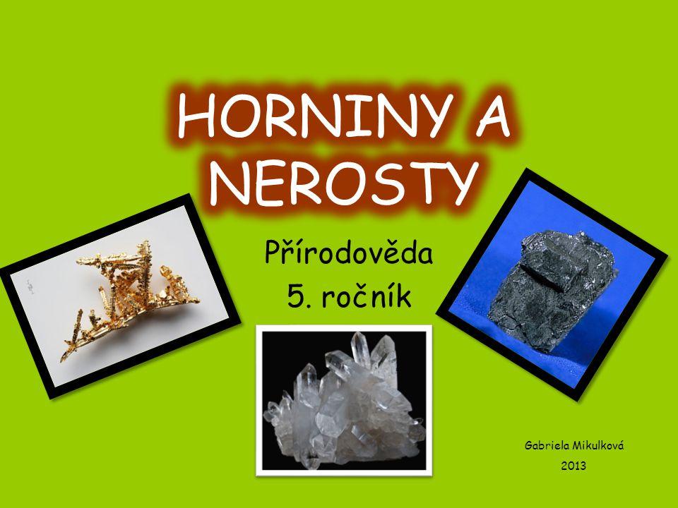 HORNINY A NEROSTY Přírodověda 5. ročník Gabriela Mikulková 2013