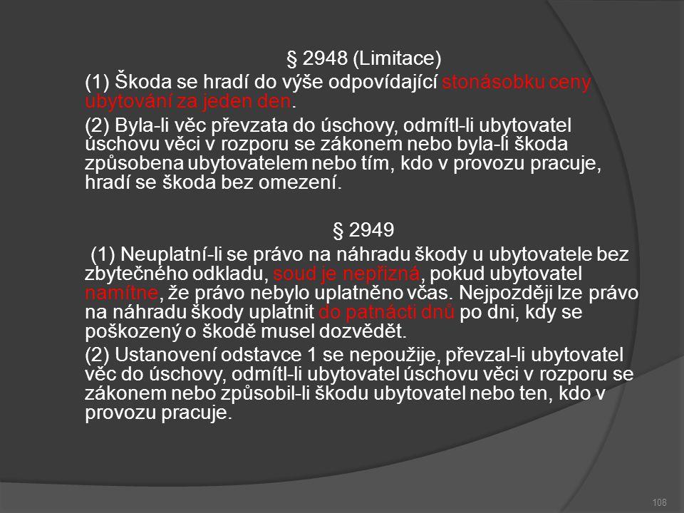 § 2948 (Limitace) (1) Škoda se hradí do výše odpovídající stonásobku ceny ubytování za jeden den.