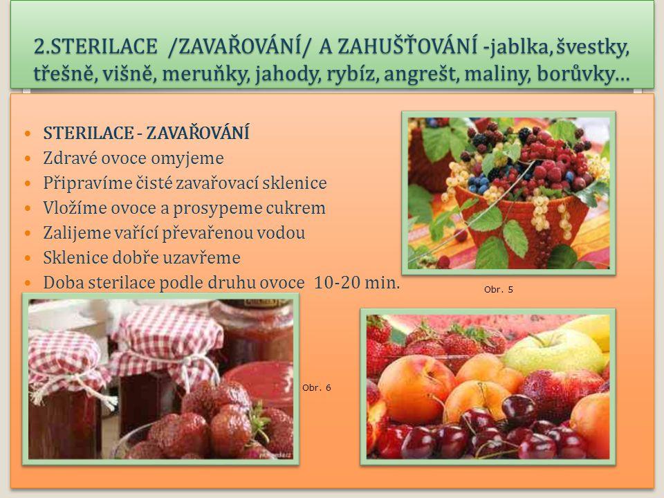 2.STERILACE /ZAVAŘOVÁNÍ/ A ZAHUŠŤOVÁNÍ -jablka, švestky, třešně, višně, meruňky, jahody, rybíz, angrešt, maliny, borůvky…