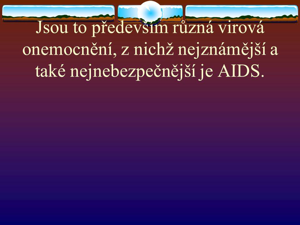 Jsou to především různá virová onemocnění, z nichž nejznámější a také nejnebezpečnější je AIDS.