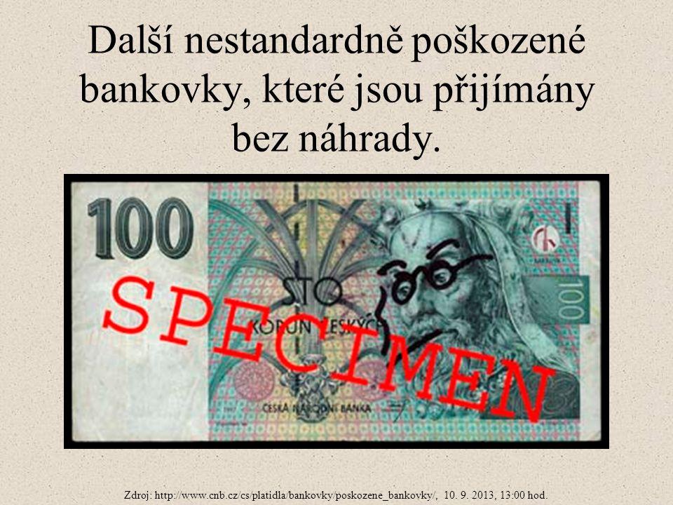 Další nestandardně poškozené bankovky, které jsou přijímány bez náhrady.
