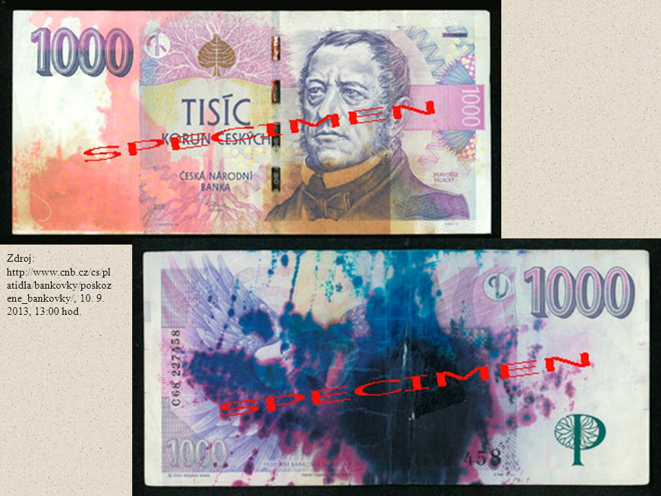 Zdroj: http://www.cnb.cz/cs/platidla/bankovky/poskozene_bankovky/, 10. 9. 2013, 13:00 hod.
